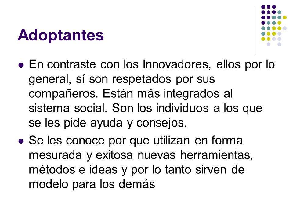Adoptantes En contraste con los Innovadores, ellos por lo general, sí son respetados por sus compañeros. Están más integrados al sistema social. Son l