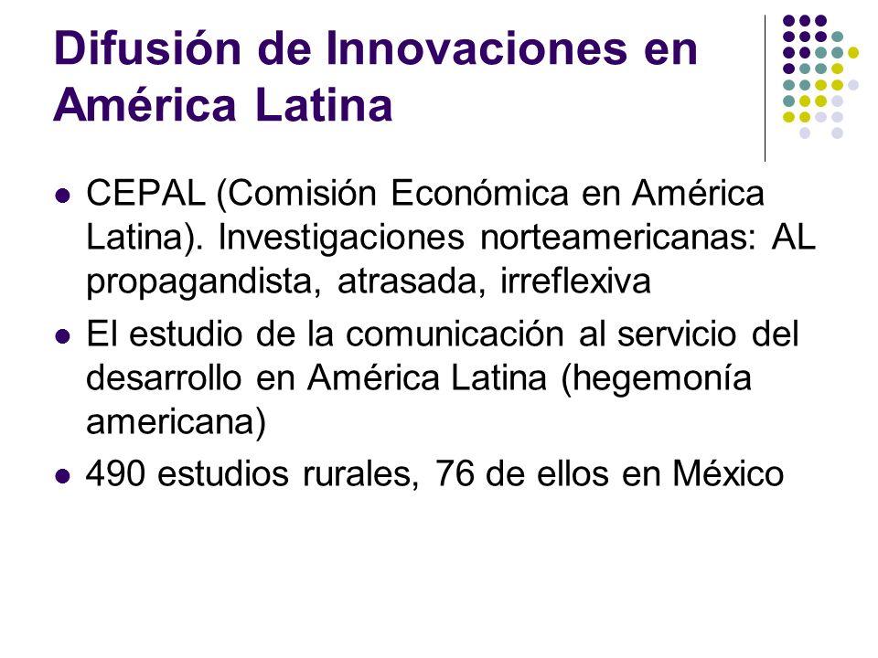 Difusión de Innovaciones en América Latina CEPAL (Comisión Económica en América Latina). Investigaciones norteamericanas: AL propagandista, atrasada,