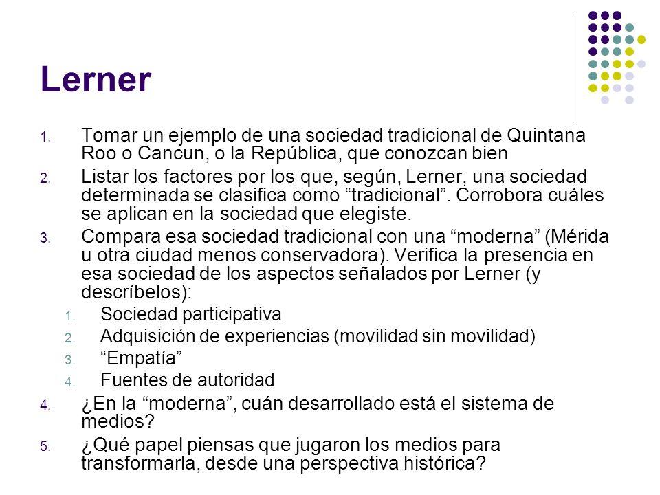 Lerner 1. Tomar un ejemplo de una sociedad tradicional de Quintana Roo o Cancun, o la República, que conozcan bien 2. Listar los factores por los que,