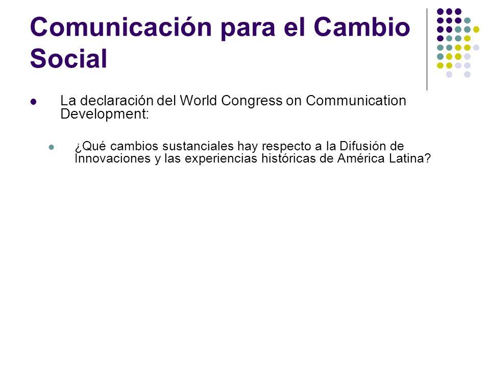 Comunicación para el Cambio Social La declaración del World Congress on Communication Development: ¿Qué cambios sustanciales hay respecto a la Difusió