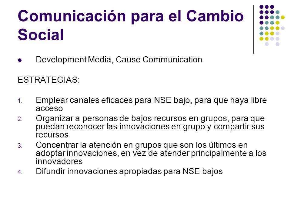 Comunicación para el Cambio Social Development Media, Cause Communication ESTRATEGIAS: 1. Emplear canales eficaces para NSE bajo, para que haya libre