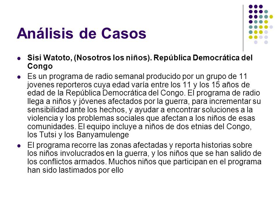 Análisis de Casos Sisi Watoto, (Nosotros los niños). República Democrática del Congo Es un programa de radio semanal producido por un grupo de 11 jove