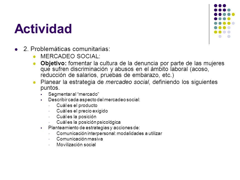 Actividad 2. Problemáticas comunitarias: MERCADEO SOCIAL: Objetivo: fomentar la cultura de la denuncia por parte de las mujeres que sufren discriminac
