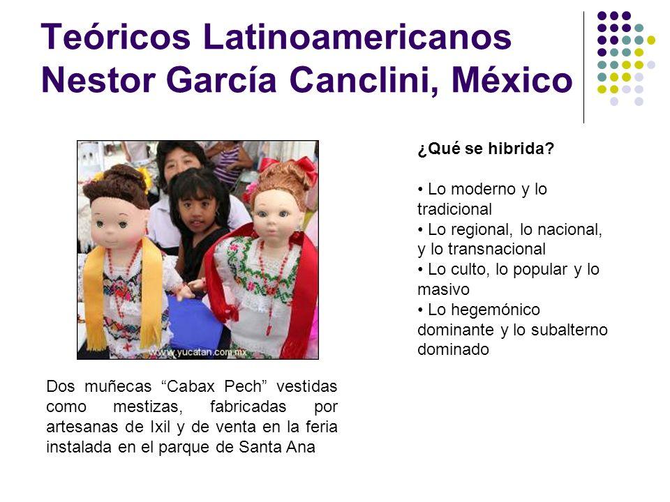 Teóricos Latinoamericanos Nestor García Canclini, México Dos muñecas Cabax Pech vestidas como mestizas, fabricadas por artesanas de Ixil y de venta en
