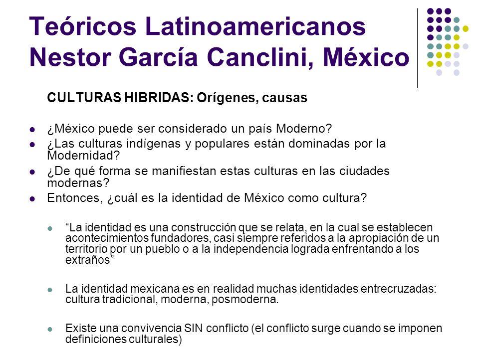 Teóricos Latinoamericanos Nestor García Canclini, México Consumo, comunicación y distinción social El consumo es el área fundamental para construir y comunicar las diferencias sociales.