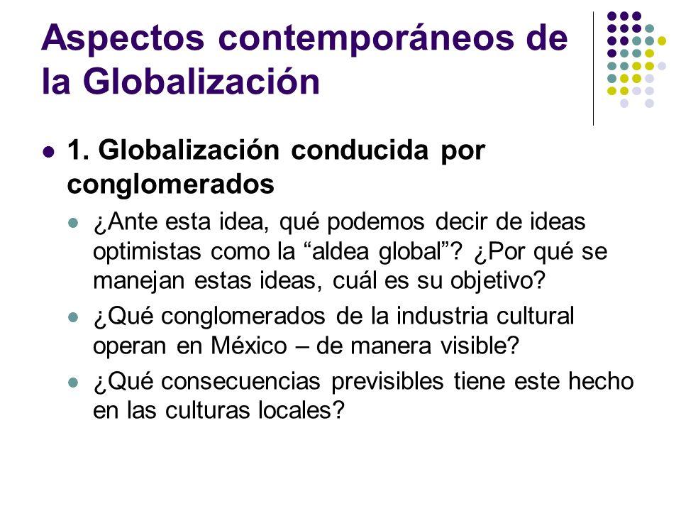 Aspectos contemporáneos de la Globalización 1. Globalización conducida por conglomerados ¿Ante esta idea, qué podemos decir de ideas optimistas como l