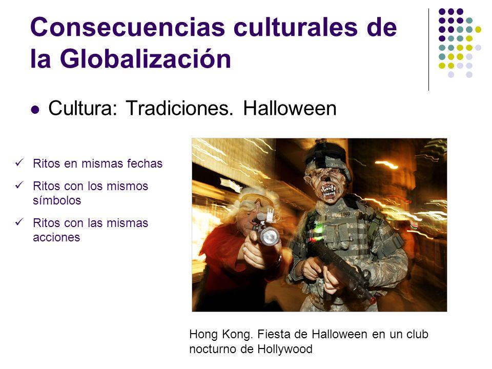 Consecuencias culturales de la Globalización Cultura: Tradiciones. Halloween Ritos en mismas fechas Ritos con los mismos símbolos Ritos con las mismas