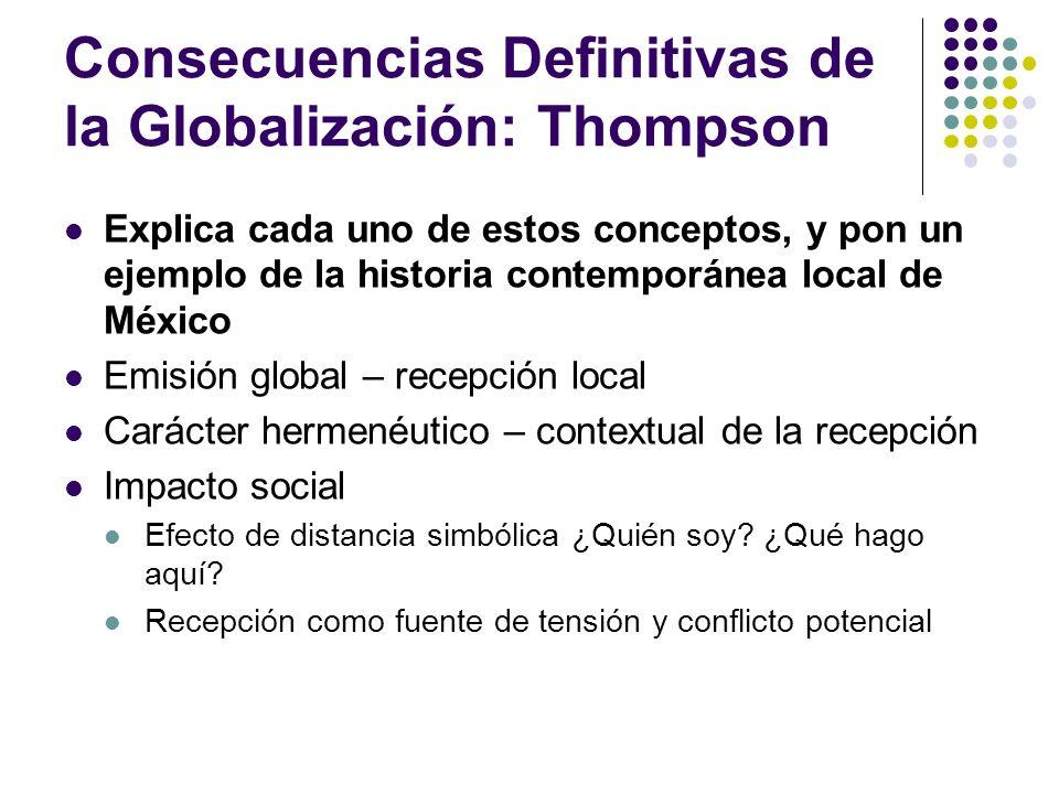 Consecuencias Definitivas de la Globalización: Thompson Explica cada uno de estos conceptos, y pon un ejemplo de la historia contemporánea local de Mé