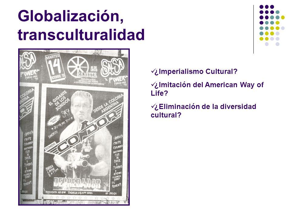 Globalización, transculturalidad ¿Imperialismo Cultural? ¿Imitación del American Way of Life? ¿Eliminación de la diversidad cultural?