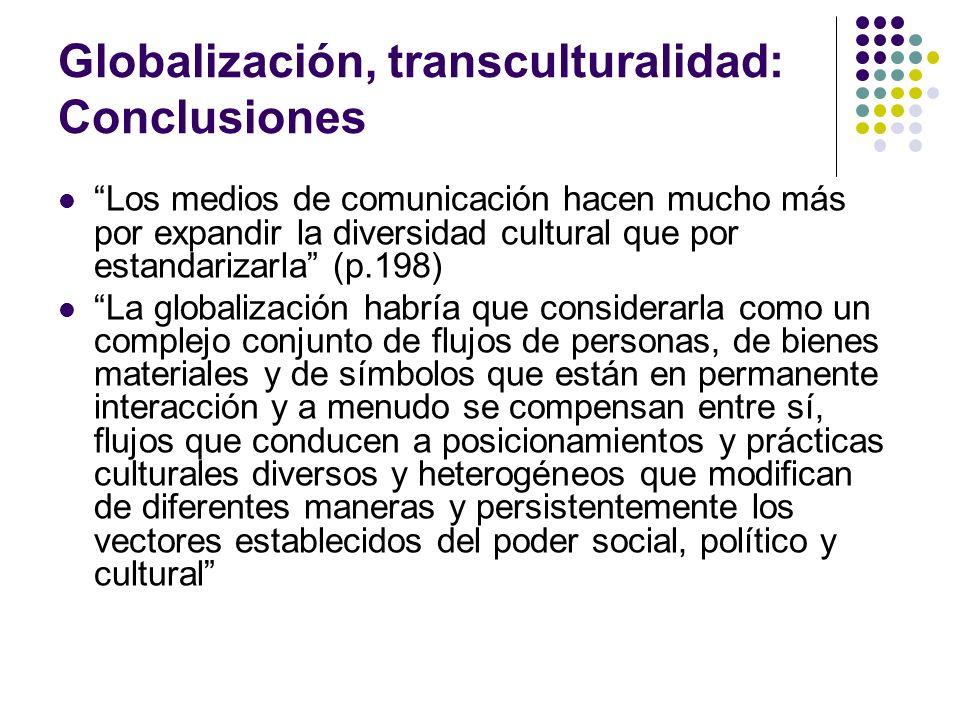 Globalización, transculturalidad: Conclusiones Los medios de comunicación hacen mucho más por expandir la diversidad cultural que por estandarizarla (