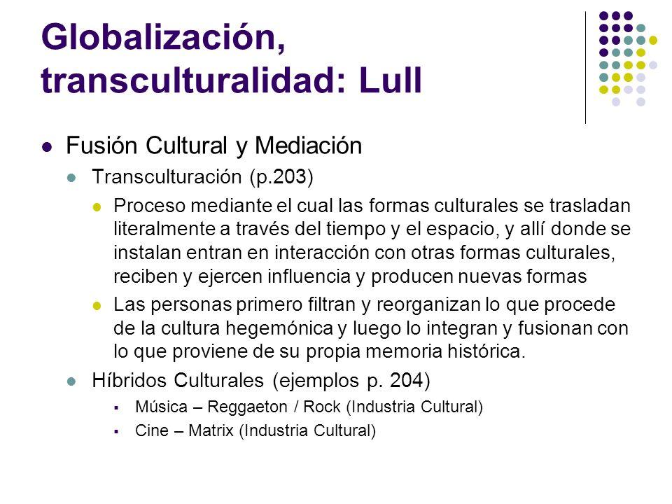 Globalización, transculturalidad: Lull Fusión Cultural y Mediación Transculturación (p.203) Proceso mediante el cual las formas culturales se traslada