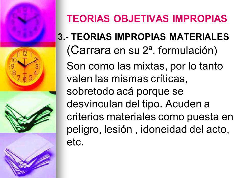 TEORIAS OBJETIVAS IMPROPIAS 3.- TEORIAS IMPROPIAS MATERIALES (Carrara en su 2ª. formulación) Son como las mixtas, por lo tanto valen las mismas crític