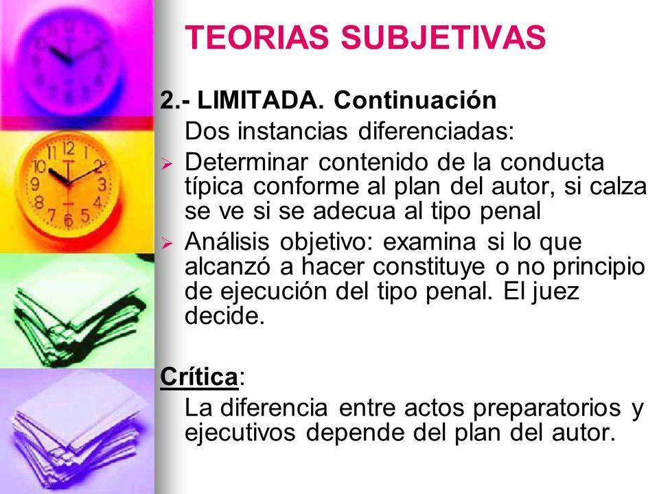 TEORIAS SUBJETIVAS 2.- LIMITADA. Continuación Dos instancias diferenciadas: Determinar contenido de la conducta típica conforme al plan del autor, si