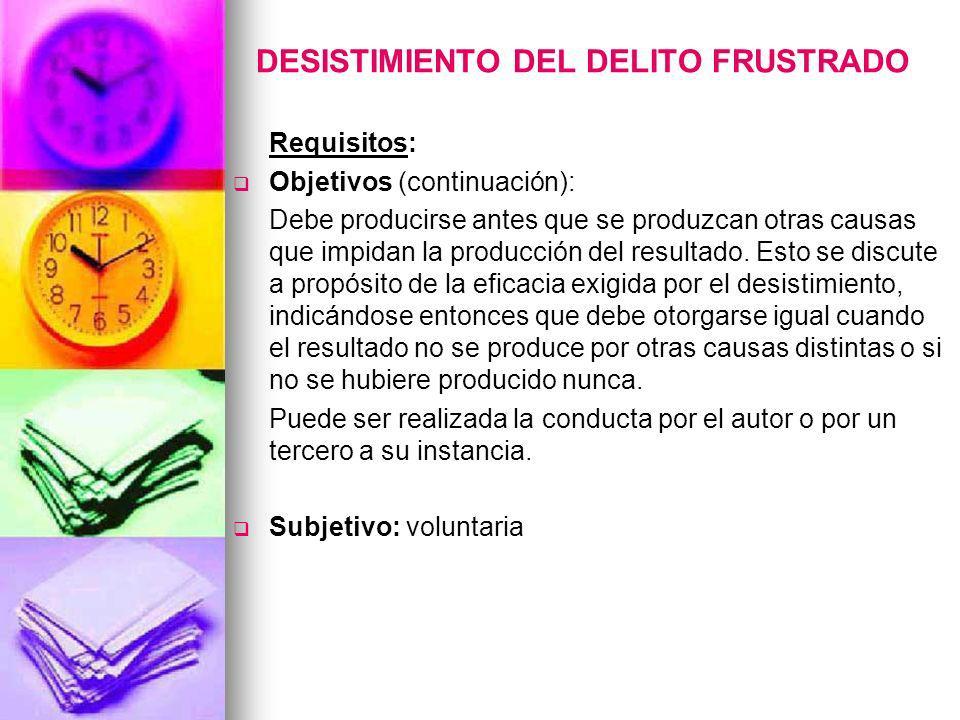 DESISTIMIENTO DEL DELITO FRUSTRADO Requisitos: Objetivos (continuación): Debe producirse antes que se produzcan otras causas que impidan la producción