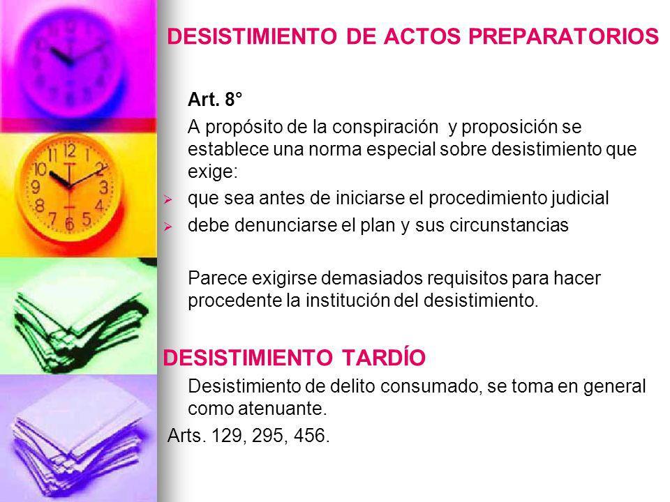 DESISTIMIENTO DE ACTOS PREPARATORIOS Art. 8° A propósito de la conspiración y proposición se establece una norma especial sobre desistimiento que exig