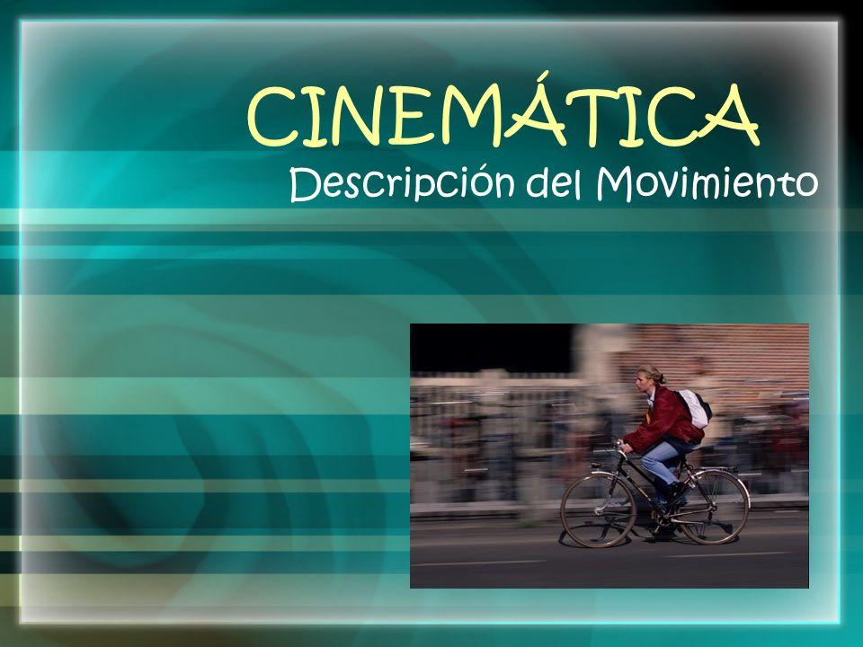 CINEMÁTICA Descripción del Movimiento