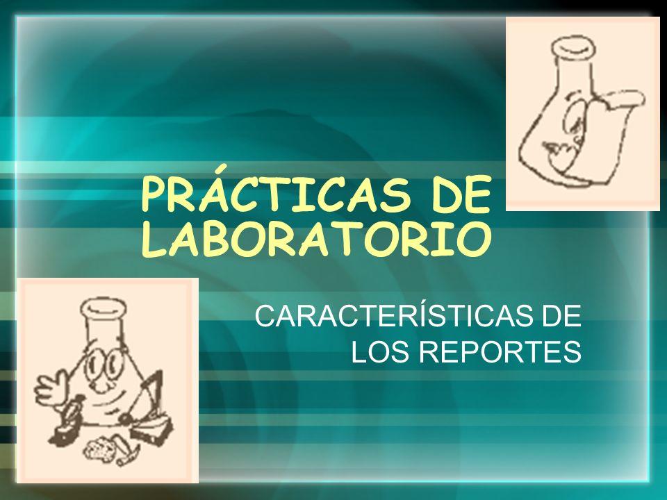 PRÁCTICAS DE LABORATORIO CARACTERÍSTICAS DE LOS REPORTES