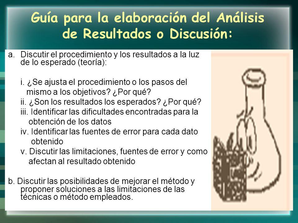 Guía para la elaboración del Análisis de Resultados o Discusión: a.Discutir el procedimiento y los resultados a la luz de lo esperado (teoría): i. ¿Se