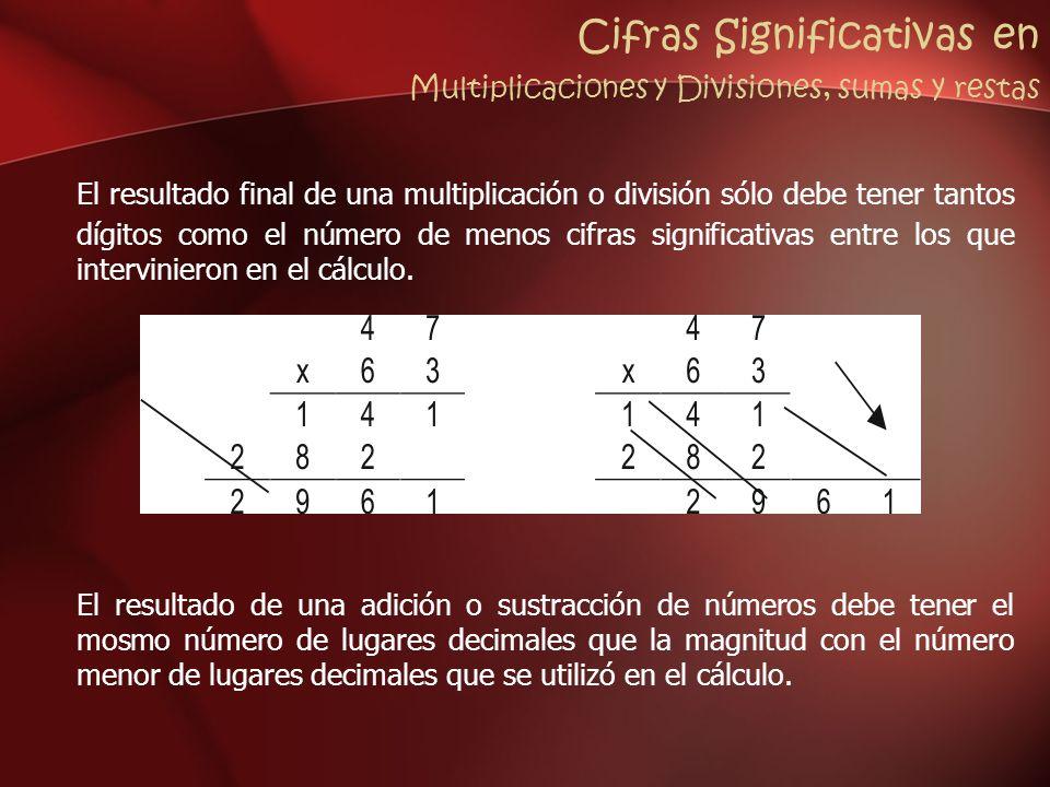 Cifras Significativas en Multiplicaciones y Divisiones, sumas y restas El resultado final de una multiplicación o división sólo debe tener tantos dígi