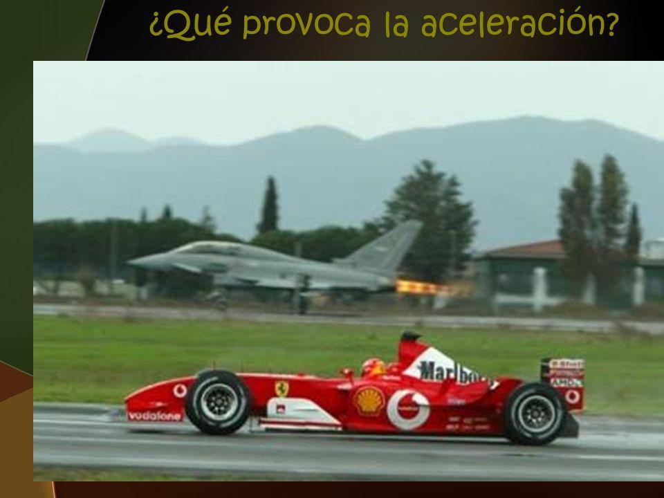 ¿Qué provoca la aceleración?