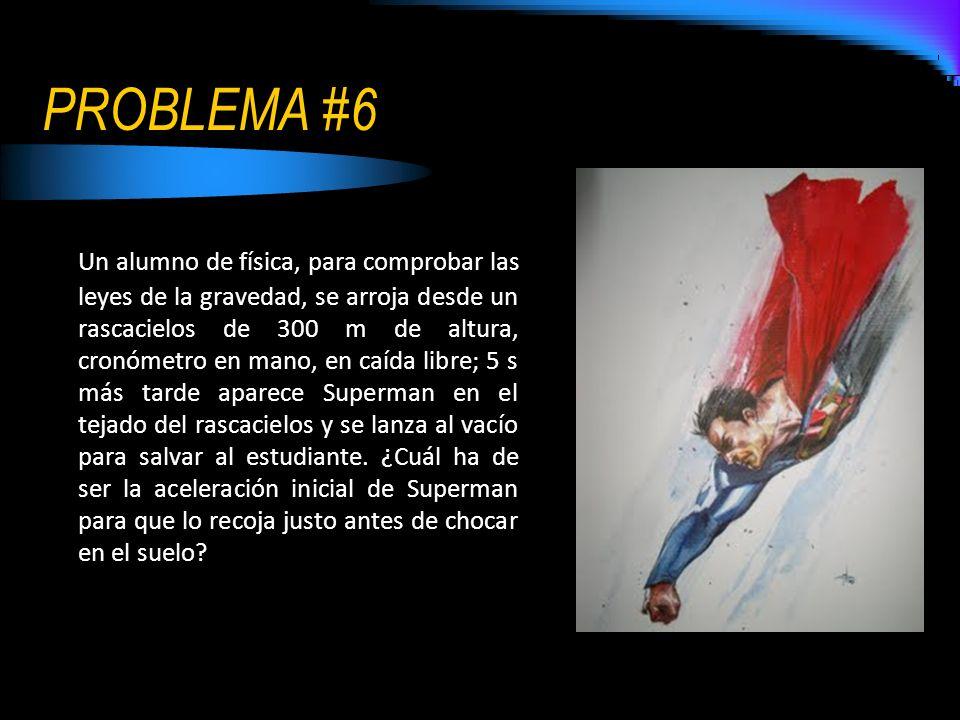 PROBLEMA #6 Un alumno de física, para comprobar las leyes de la gravedad, se arroja desde un rascacielos de 300 m de altura, cronómetro en mano, en ca