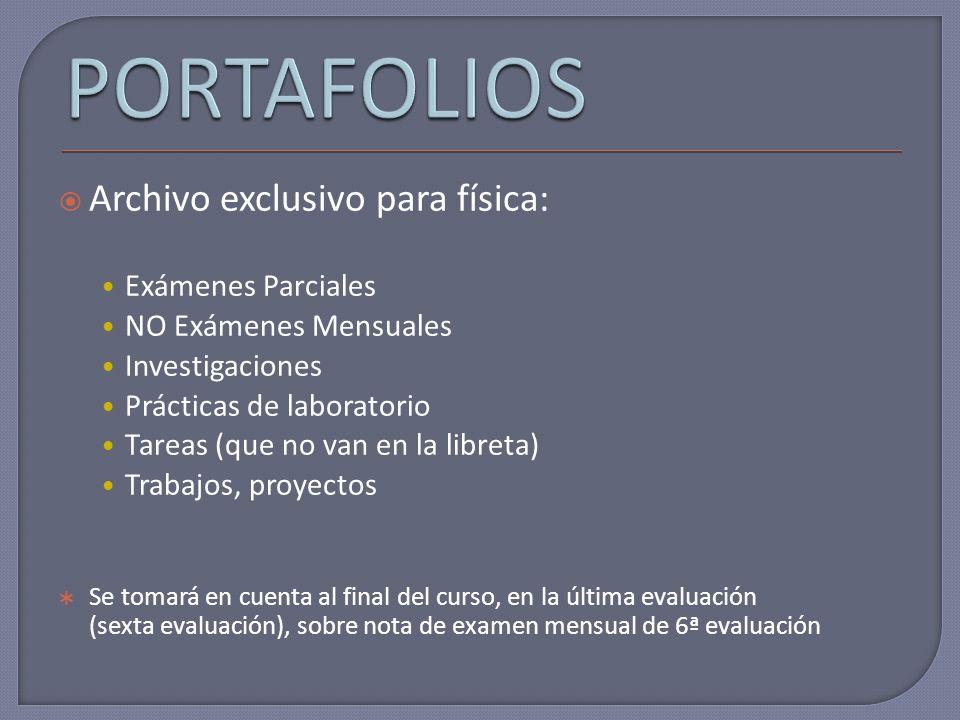 Archivo exclusivo para física: Exámenes Parciales NO Exámenes Mensuales Investigaciones Prácticas de laboratorio Tareas (que no van en la libreta) Tra