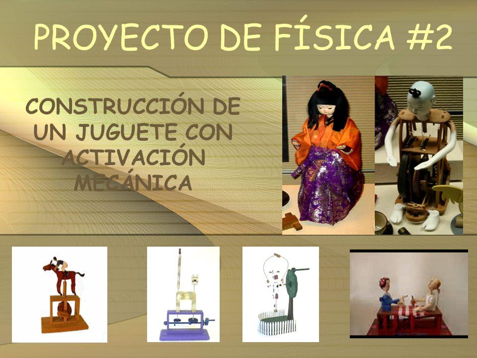 PROYECTO DE FÍSICA #2 CONSTRUCCIÓN DE UN JUGUETE CON ACTIVACIÓN MECÁNICA
