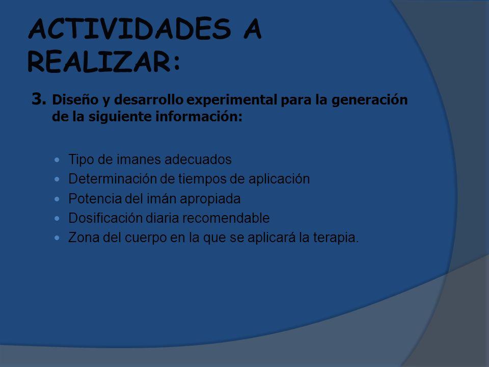 ACTIVIDADES A REALIZAR: 3. Diseño y desarrollo experimental para la generación de la siguiente información: Tipo de imanes adecuados Determinación de