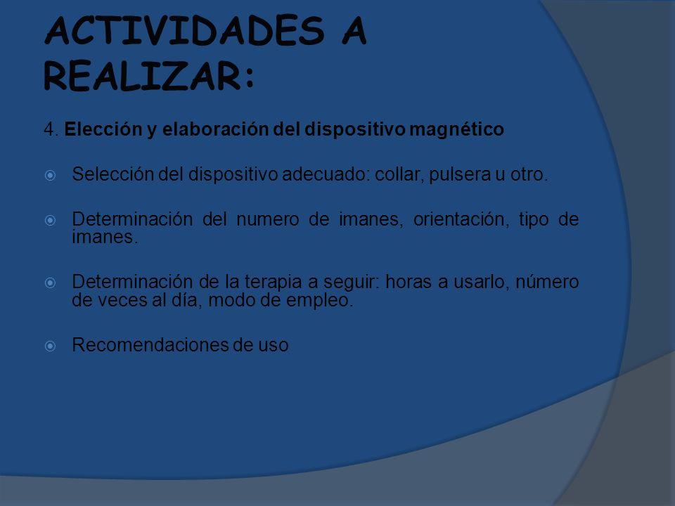 ACTIVIDADES A REALIZAR: 4. Elección y elaboración del dispositivo magnético Selección del dispositivo adecuado: collar, pulsera u otro. Determinación
