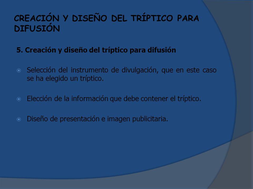 CREACIÓN Y DISEÑO DEL TRÍPTICO PARA DIFUSIÓN 5. Creación y diseño del tríptico para difusión Selección del instrumento de divulgación, que en este cas