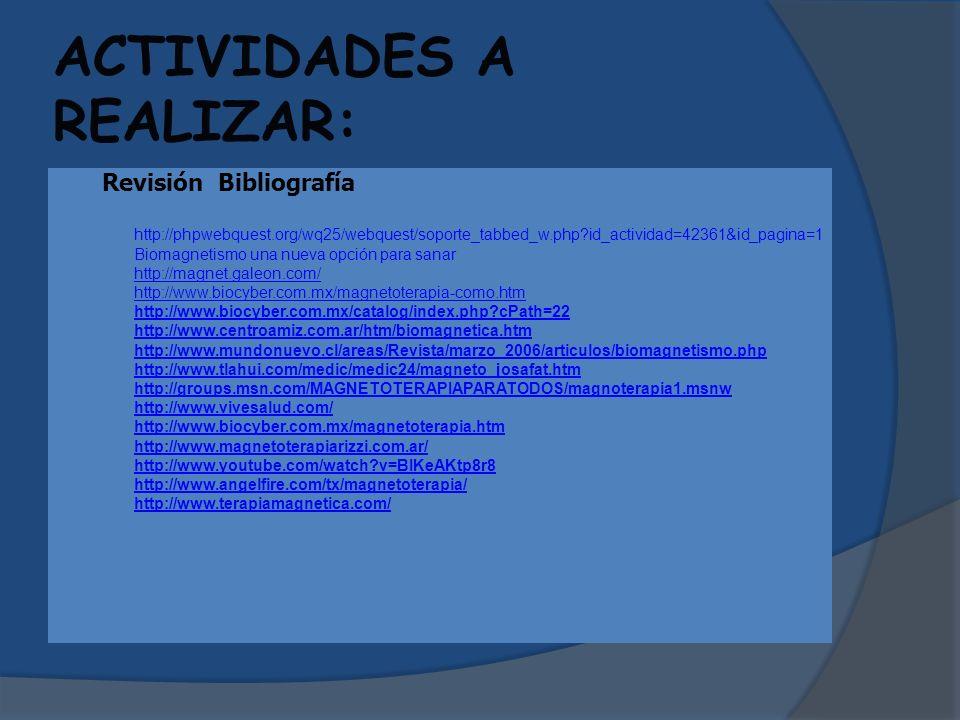 ACTIVIDADES A REALIZAR: 1. Revisión Bibliografía http://phpwebquest.org/wq25/webquest/soporte_tabbed_w.php?id_actividad=42361&id_pagina=1 Biomagnetism
