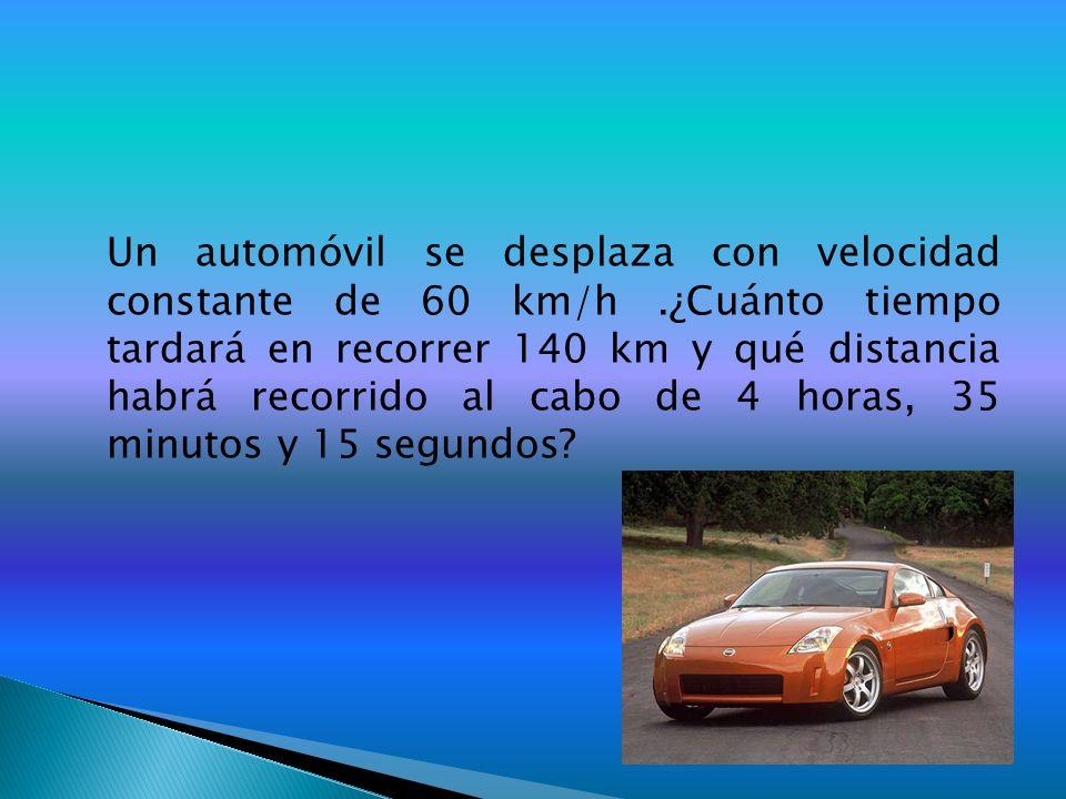 Un automóvil se desplaza con velocidad constante de 60 km/h.¿Cuánto tiempo tardará en recorrer 140 km y qué distancia habrá recorrido al cabo de 4 hor
