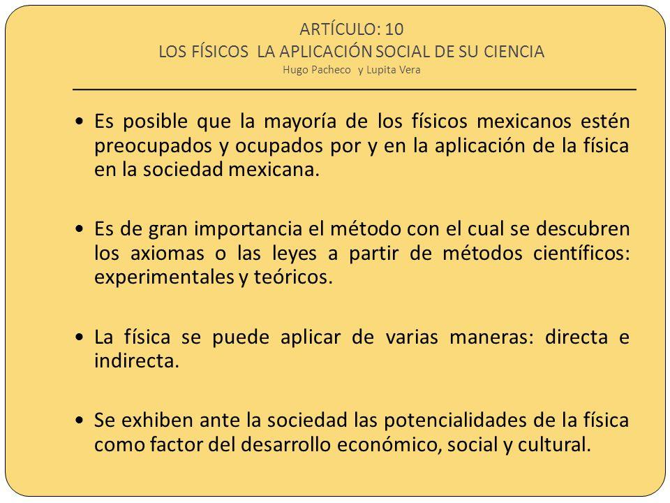 ARTÍCULO: 10 LOS FÍSICOS LA APLICACIÓN SOCIAL DE SU CIENCIA Hugo Pacheco y Lupita Vera Es posible que la mayoría de los físicos mexicanos estén preocu