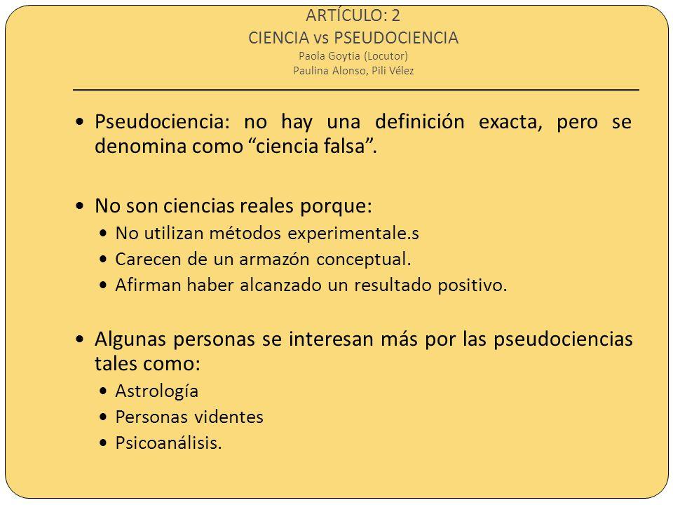 ARTÍCULO: 2 CIENCIA vs PSEUDOCIENCIA Paola Goytia (Locutor) Paulina Alonso, Pili Vélez Pseudociencia: no hay una definición exacta, pero se denomina c