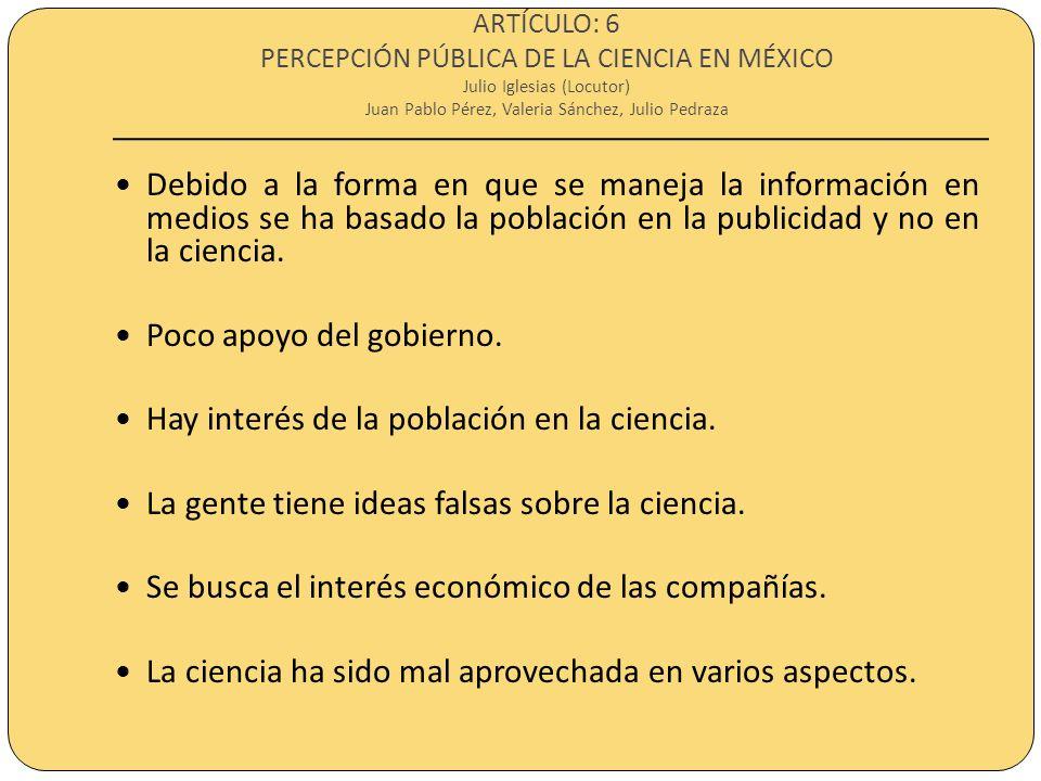 ARTÍCULO: 6 PERCEPCIÓN PÚBLICA DE LA CIENCIA EN MÉXICO Julio Iglesias (Locutor) Juan Pablo Pérez, Valeria Sánchez, Julio Pedraza Debido a la forma en