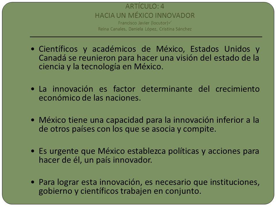 ARTÍCULO: 4 HACIA UN MÉXICO INNOVADOR Francisco Javier (locutor) Reina Canales, Daniela López, Cristina Sánchez Científicos y académicos de México, Es