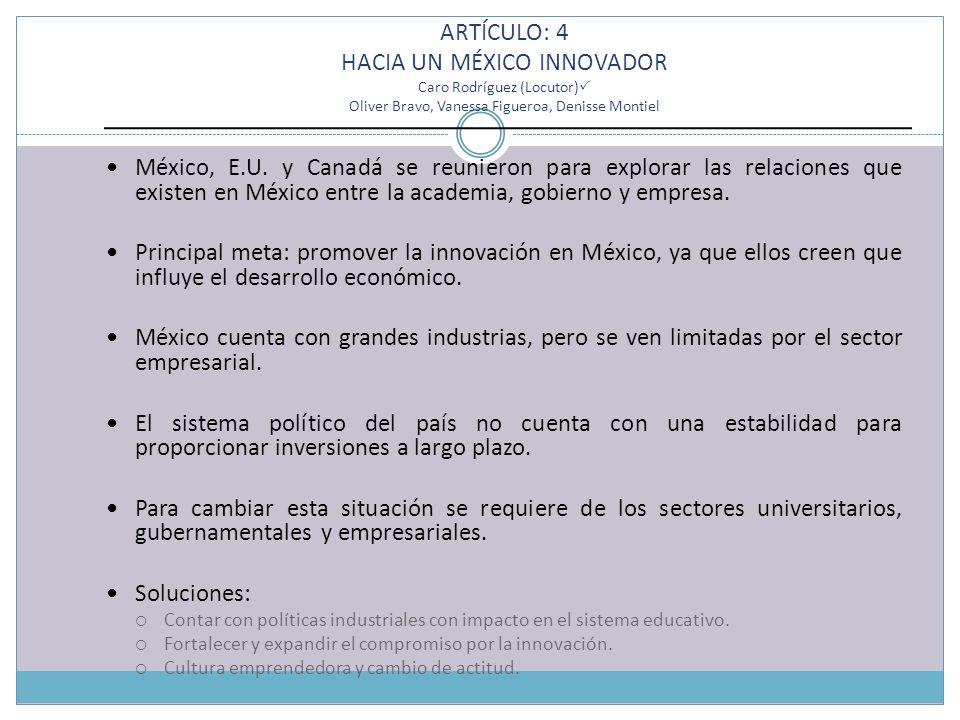ARTÍCULO: 4 HACIA UN MÉXICO INNOVADOR Caro Rodríguez (Locutor) Oliver Bravo, Vanessa Figueroa, Denisse Montiel México, E.U.