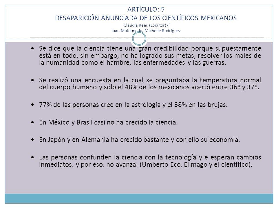 ARTÍCULO: 5 DESAPARICIÓN ANUNCIADA DE LOS CIENTÍFICOS MEXICANOS Claudia Reed (Locutor) Juan Maldonado, Michelle Rodríguez Se dice que la ciencia tiene