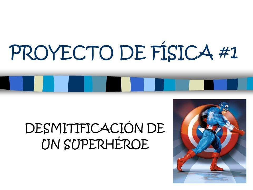 PROYECTO DE FÍSICA #1 DESMITIFICACIÓN DE UN SUPERHÉROE