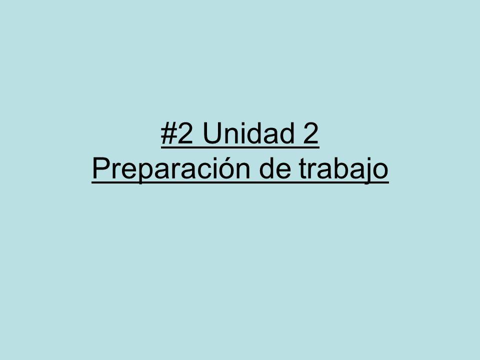 #2 Unidad 2 Preparación de trabajo