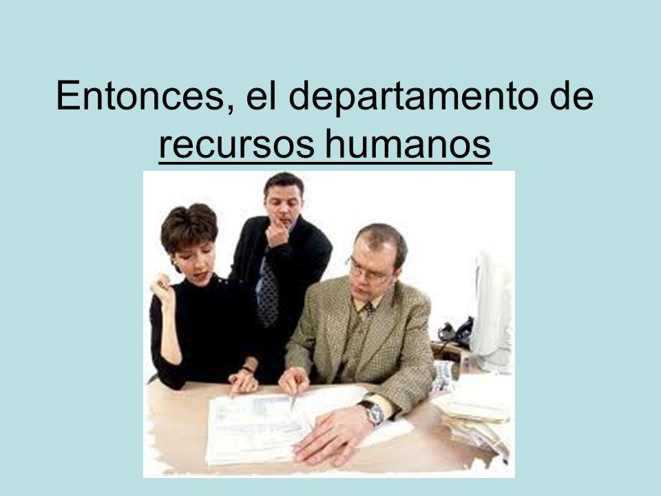Entonces, el departamento de recursos humanos