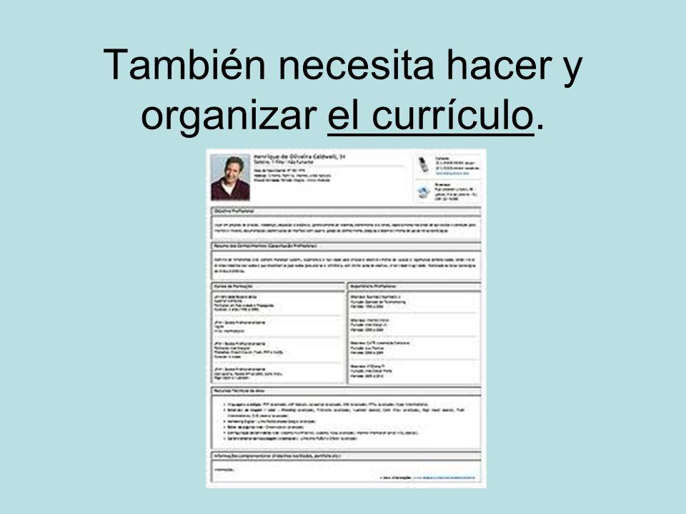 También necesita hacer y organizar el currículo.