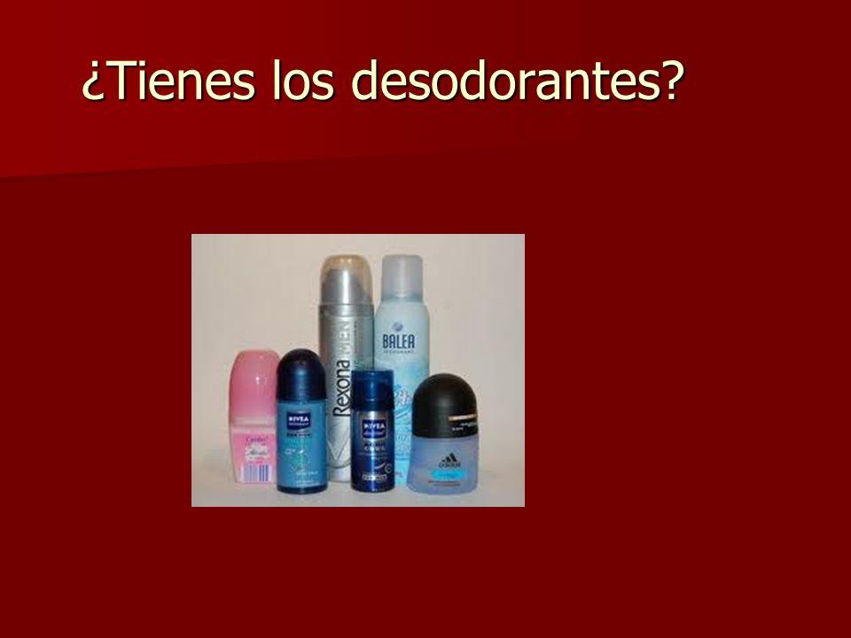 ¿Tienes los desodorantes?
