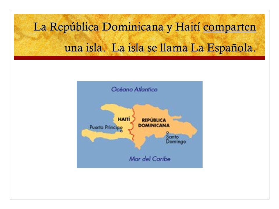 La República Dominicana y Haití comparten una isla. La isla se llama La Española.