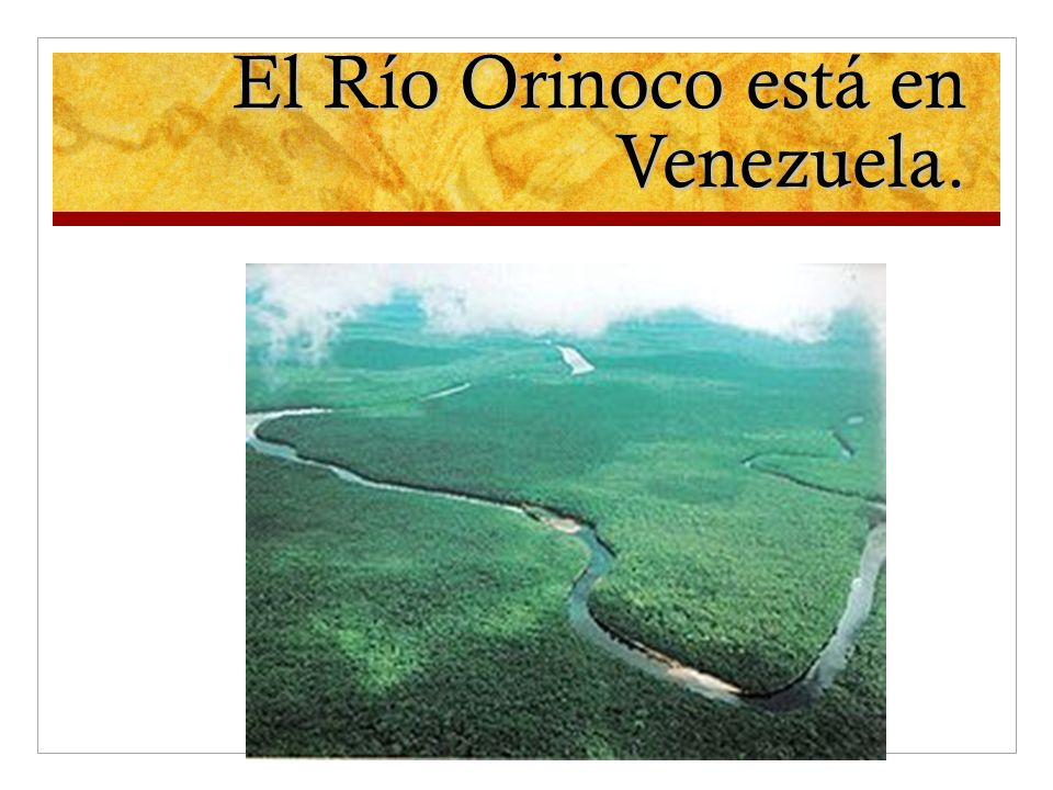 El Río Orinoco está en Venezuela.