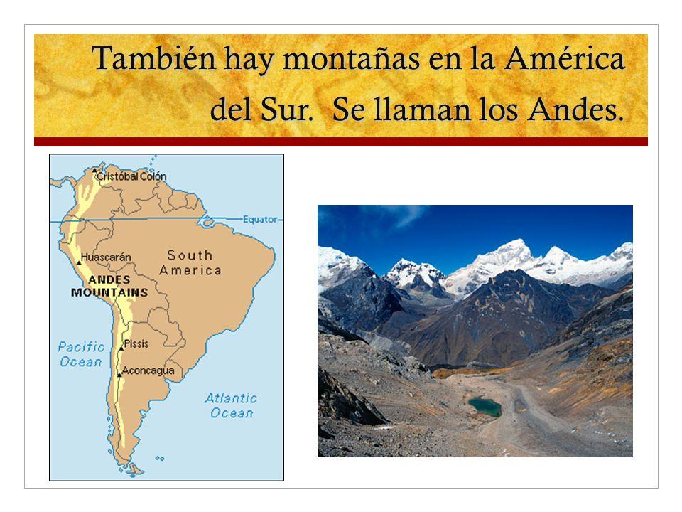 También hay montañas en la América del Sur. Se llaman los Andes.