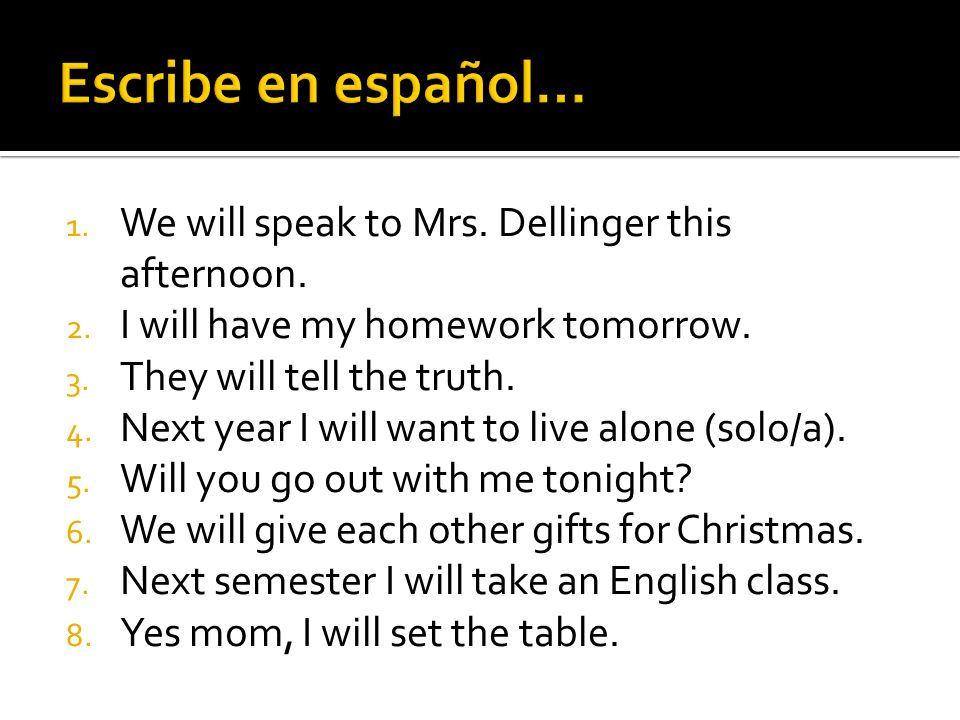 1. We will speak to Mrs. Dellinger this afternoon.