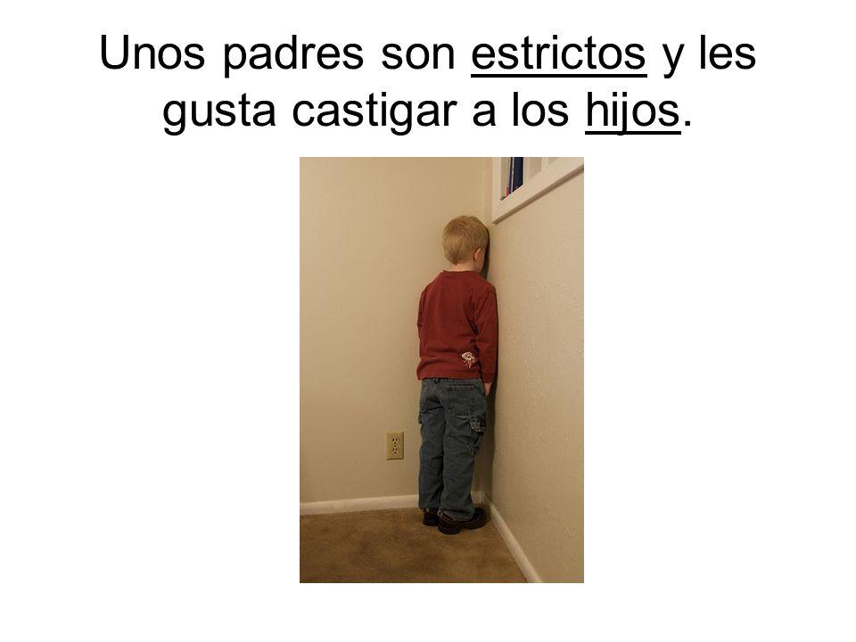 Unos padres son estrictos y les gusta castigar a los hijos.