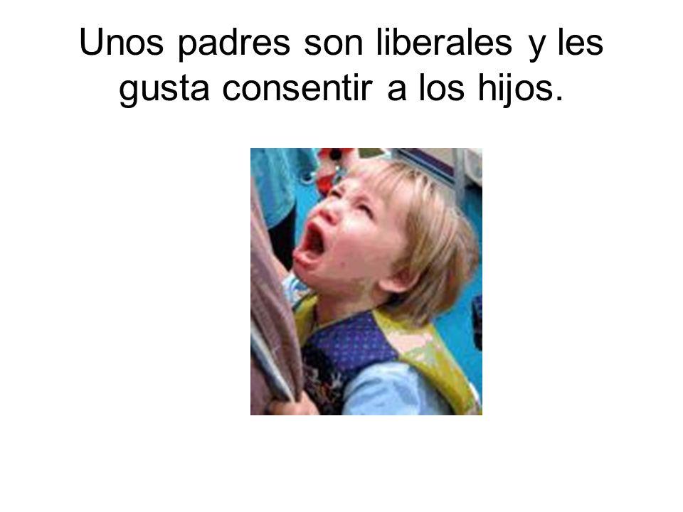 Unos padres son liberales y les gusta consentir a los hijos.