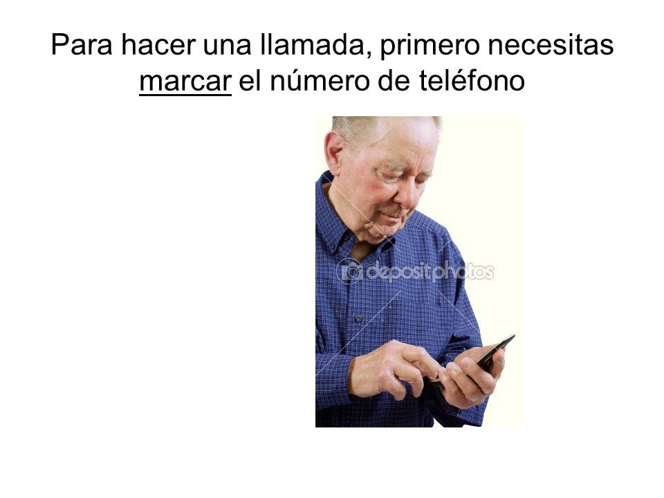Para hacer una llamada, primero necesitas marcar el número de teléfono